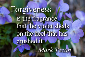 Forgiveness is the fragrance that the violet sheds on the heel that has crushed it. -Mark Twain
